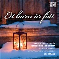 Ett barn är fött, med Leif Strands damkör - Jönköpings sinfonietta.